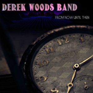 "DEREK WOODS BAND 2018 LP, ""FROM NOW UNTIL THEN"""